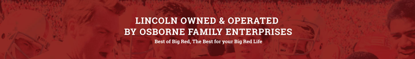 Lincoln Owned and Operated by Osborne Family Enterprises. Best of Big Red, The Best for your Big Red Life